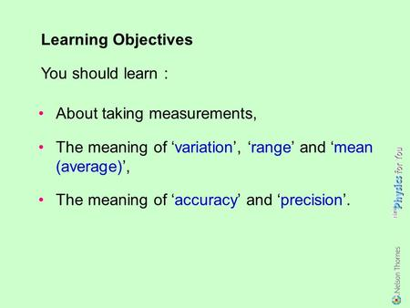 About taking measurements, The meaning of 'variation', 'range' and 'mean (average)', The meaning of 'accuracy' and 'precision'. Learning Objectives You.