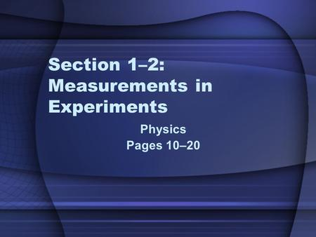 Section 1–2: Measurements in Experiments Physics Pages 10–20.