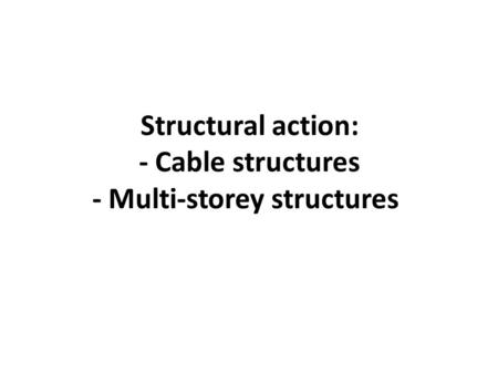 Structural action: - Cable structures - Multi-storey structures.