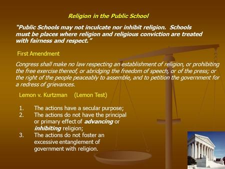 "Religion in the Public School ""Public Schools may not inculcate nor inhibit religion. Schools must be places where religion and religious conviction are."