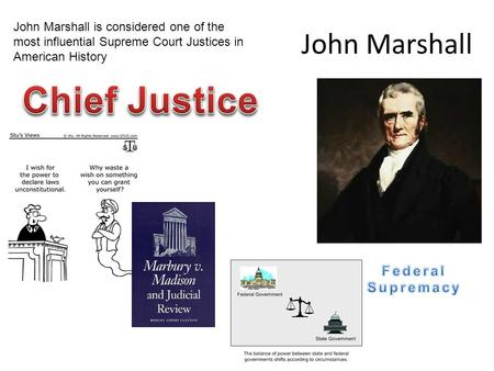 John Marshall John Marshall is considered one of the most influential Supreme Court Justices in American History.