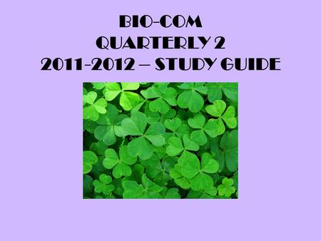 BIO-COM QUARTERLY 2 2011-2012 – STUDY GUIDE. 1. Photosynthesis takes place in the ____. CHLOROPLAST 2. What is the correct order of steps in the scientific.