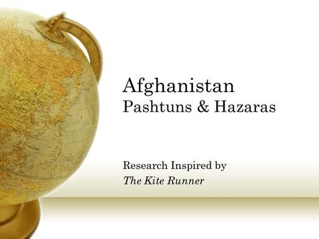 Afghanistan Pashtuns & Hazaras Research Inspired by The Kite Runner.