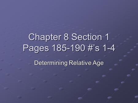 Chapter 8 Section 1 Pages 185-190 #'s 1-4 Determining Relative Age.