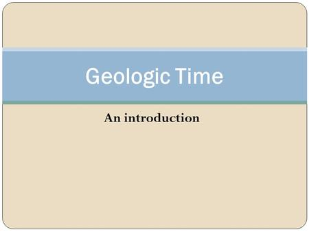 An introduction Geologic Time. Which elephant is older????