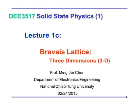 1 Prof. Ming-Jer Chen Department of Electronics Engineering National Chiao-Tung University 02/24/2015 02/24/2015 DEE3517 Solid State Physics (1) Lecture.