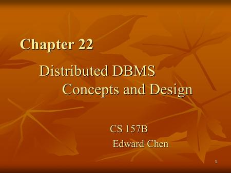 1 Chapter 22 Distributed DBMS Concepts and Design CS 157B Edward Chen.