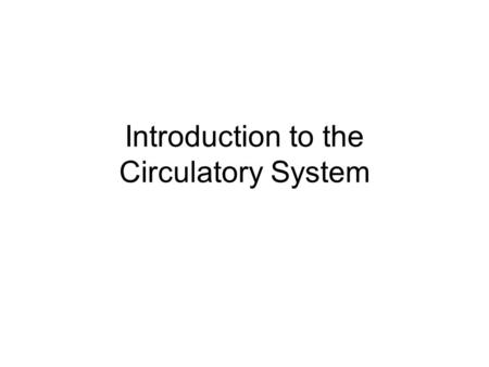 Introduction to the Circulatory System. Where does blood go? Blood vessels carry blood to every part of the body Blood carries oxygen and nutrients to.