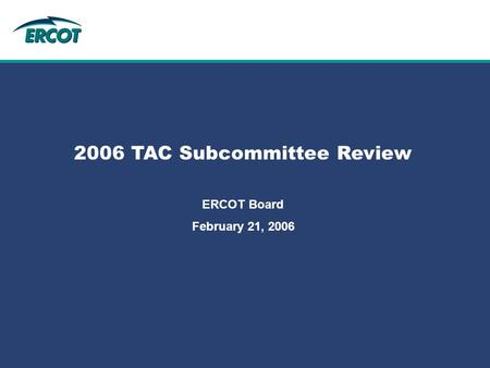 Role of Account Management at ERCOT 2006 TAC Subcommittee Review ERCOT Board February 21, 2006.