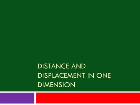 DISTANCE AND DISPLACEMENT IN ONE DIMENSION The shortest distance between any two points is a straight line Point A Point B It is not always possible.