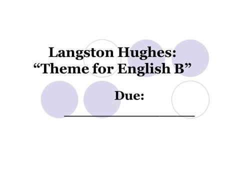 "Langston Hughes: ""Theme for English B"" Due: _______________."