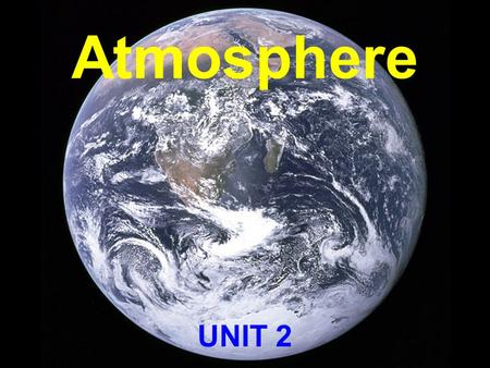 Atmosphere UNIT 2. What is an atmosphere? An atmosphere is a layer of gases which may surround a material body (planets etc.) of sufficient mass. The.