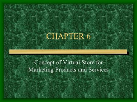 CHAPTER 6 Concept of Virtual Store for Marketing Products and Services.