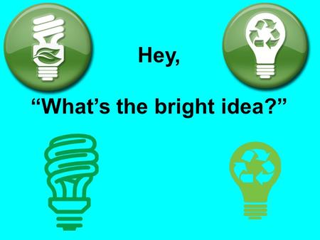 "Hey, ""What's the bright idea?"". Why Should We Care About Saving Electricity? MONEY  Schools pay more for energy than textbooks and computers combined!"
