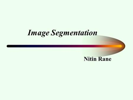 Image Segmentation Nitin Rane. Image Segmentation Introduction Thresholding Region Splitting Region Labeling Statistical Region Description Application.