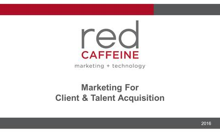 + strategy + branding + technology + marketing 2016 Marketing For Client & Talent Acquisition.