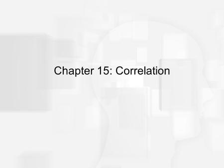 Chapter 15: Correlation. Correlations: Measuring and Describing Relationships A correlation is a statistical method used to measure and describe the relationship.