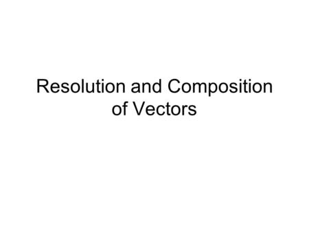 Resolution and Composition of Vectors. Working with Vectors Mathematically Given a single vector, you may need to break it down into its x and y components.