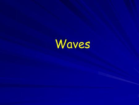 Waves. A. What are Waves? - Rhythmic disturbances that carry energy through matter and space. B. Medium - Type of material that waves can pass through.