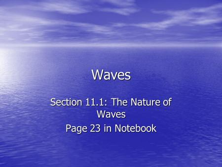 Waves Section 11.1: The Nature of Waves Page 23 in Notebook.
