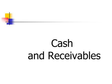 Cash and Receivables. CASH Cash is the most desirable asset because it is readily convertible into any other asset. Cash consists of Cash on hand (notes.