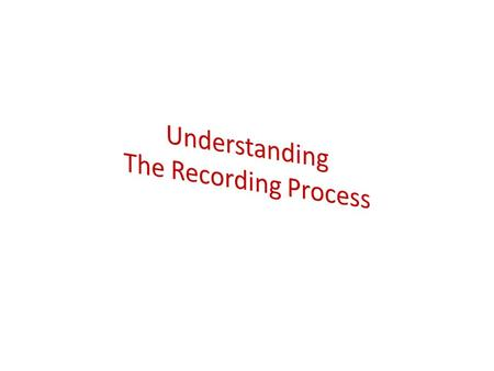 Understanding The Recording Process