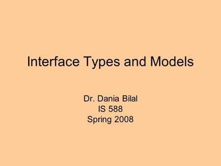 Interface Types and Models Dr. Dania Bilal IS 588 Spring 2008.