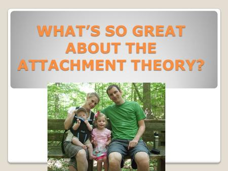 WHAT'S SO GREAT ABOUT THE ATTACHMENT THEORY?. What are the different parenting theories? There are many different parenting theories, the three most popular.