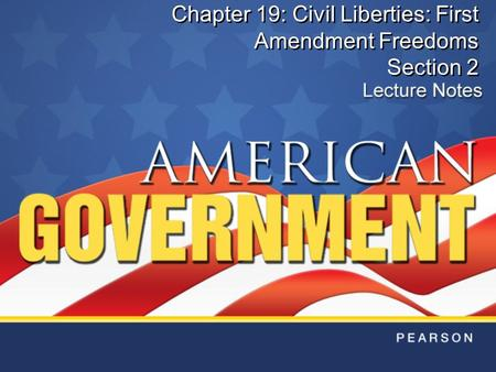 Chapter 19: Civil Liberties: First Amendment Freedoms Section 2.