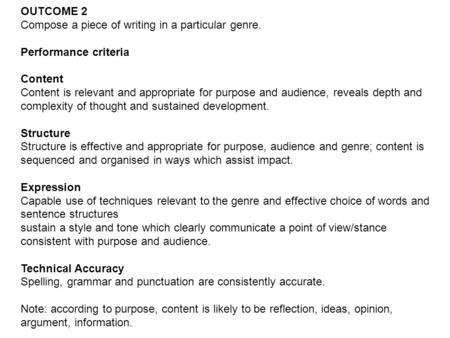 OUTCOME 2 Compose a piece of writing in a particular genre. Performance criteria Content Content is relevant and appropriate for purpose and audience,