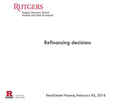Refinancing decisions Real Estate Finance, February XX, 2016.