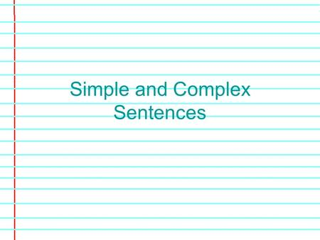Simple and Complex Sentences. Simple Sentences The most basic type of sentence is the simple sentence, which contains only one clause. A simple sentence.