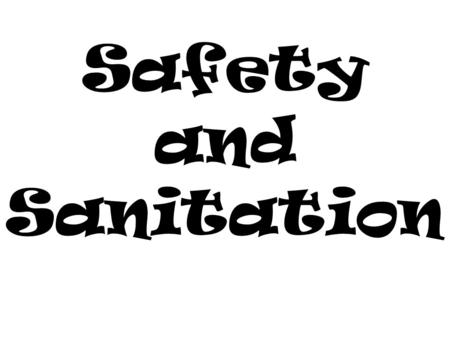 Safety and Sanitation. Why is it important to keep food safe? You could _________________________ You could________________________________ Dining experiences.