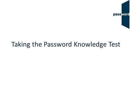"Taking the Password Knowledge Test. Test Overview not 12 ""Can Do"" questions (not timed or scored – these questions help us align the Password test to."
