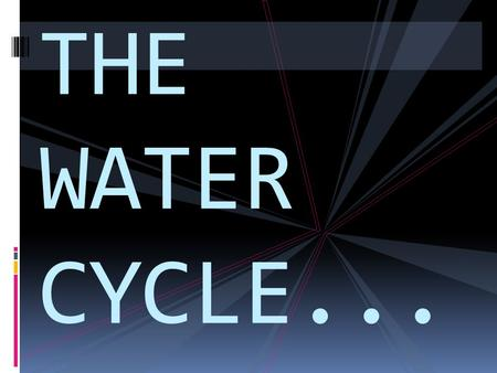 THE WATER CYCLE.... Evaporation  Evaporation is when the sun's energy turns the liquid to a gas Because the sun's heat sours is energy lifts the water.