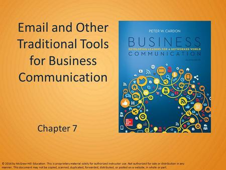Email and Other Traditional Tools for Business Communication Chapter 7 © 2016 by McGraw-Hill Education. This is proprietary material solely for authorized.