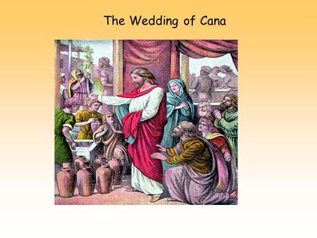 The Wedding of Cana. Alleluia, Alleluia, The Spirit is with us He is with us indeed Alleluia And so we gather. In the name of the Father…