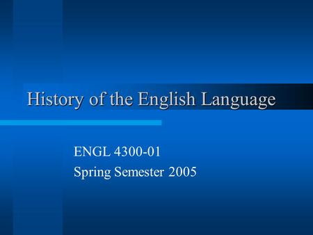 History of the English Language ENGL 4300-01 Spring Semester 2005.