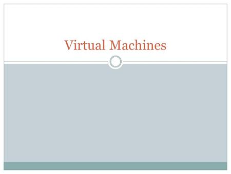 Virtual Machines. A virtual machine takes the layered approach to its logical conclusion. It treats hardware and the operating system kernel as though.