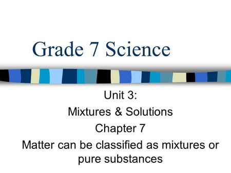 Matter can be classified as mixtures or pure substances