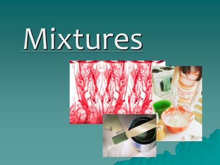 Mixtures. Mixtures  Most matter you find in your environment, like the milk we drink, the air we breathe, and the sidewalks on which we walk, occur as.