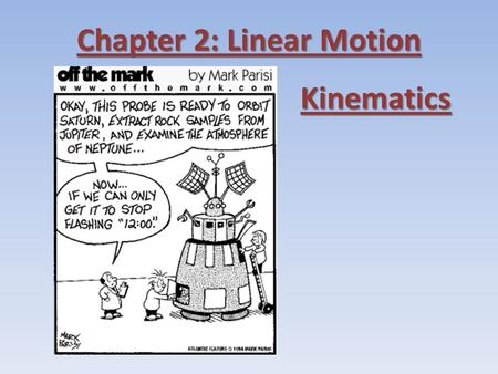 Chapter 2: Linear Motion Kinematics. Kinematics Kinematics is the science of describing the motion of objects using words, diagrams, numbers, graphs,