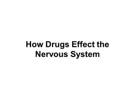 How Drugs Effect the Nervous System. What is a Drug? Drug – any substance, other than food that changes the structure or function of the body  Legal.