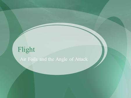 "Flight Air Foils and the Angle of Attack. Wings The shape of a wing is called an ""airfoil."" Airfoil: a streamlined shape with a rounded front edge and."