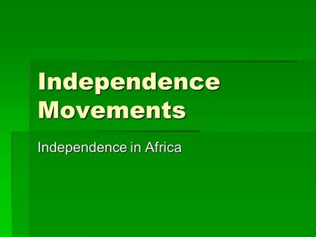 Independence Movements Independence in Africa. Background  By the end of World War II, an educated middle class existed in Africa – influenced by the.