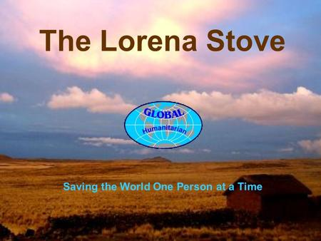 The Lorena Stove Saving the World One Person at a Time.