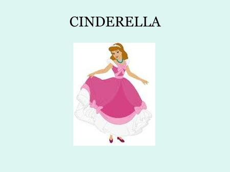 CINDERELLA. Cinderella lived with two horrible sisters and their mother.