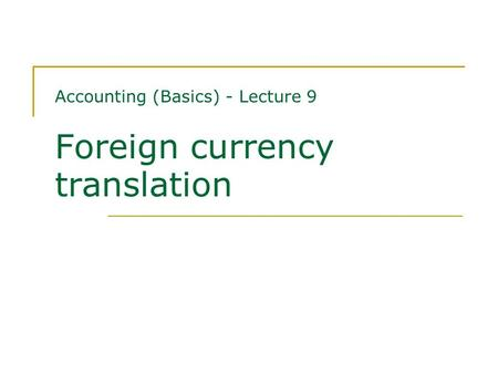 Accounting (Basics) - Lecture 9 Foreign currency translation.