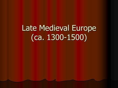 Late Medieval Europe (ca. 1300-1500). The Church Pope Boniface VIII Limits of Papal Power Limits of Papal Power –King Philip of France needed money 