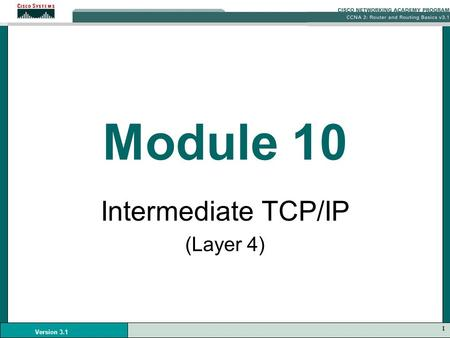 1 Version 3.1 Module 10 Intermediate TCP/IP (Layer 4)